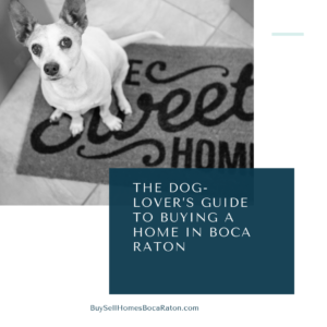 The Dog-Lover's Guide to Buying a Home in Boca Raton